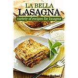 LA BELLA LASAGNA - Variety of recipes for lasagna (English Edition)