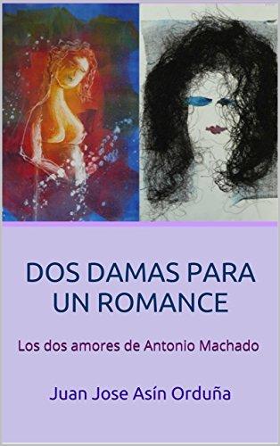 DOS DAMAS PARA UN ROMANCE (Poesía): Los dos amores de Antonio Machado por Juan Jose Asín Orduña