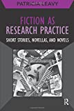 Fiction as Research Practice (Developing Qualitative Inquiry Series)