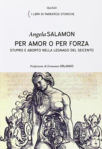 Per amor e per forza. Stupro e aborto nella Legnago del Seicento (I libri di parentesi storiche)