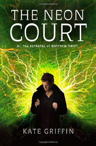 The Neon Court: Or, the Betrayal of Matthew Swift por Kate Griffin
