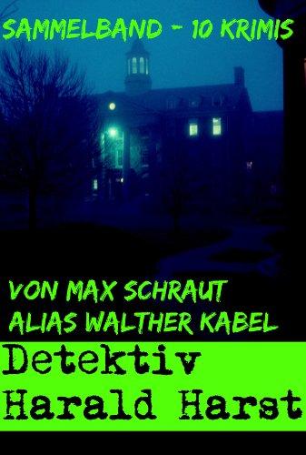 Max Schraut alias Walther Kabel: Sammelband - 10 Krimis: