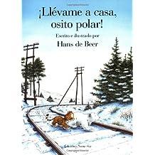 Llevame A Casa, Osito Polar! = Little Polar Bear, Take Me Home!