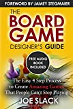 The Board Game Designer's Guide: The Easy 4 Step Process to Create Amazing Games That People Can't Stop Playing - Joe Slack
