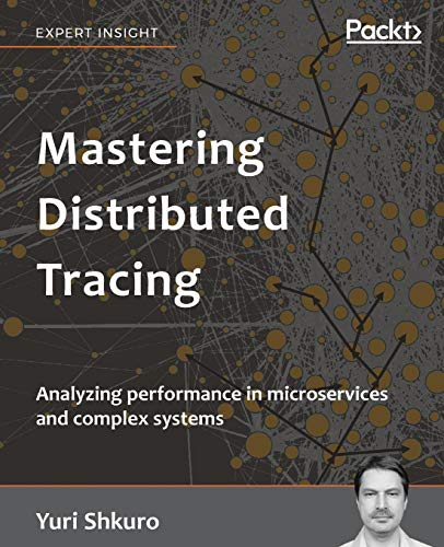 Mastering Distributed Tracing: Analyzing performance in microservices and complex systems