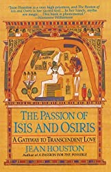 The Passion of Isis and Osiris: A Gateway to Transcendent Love by Jean Houston (1998-08-18)