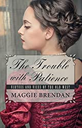 The Trouble with Patience (Virtues and Vices of the Old West) by Maggie Brendan (2015-06-24)