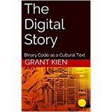 The Digital Story: Binary Code as a Cultural Text (English Edition)