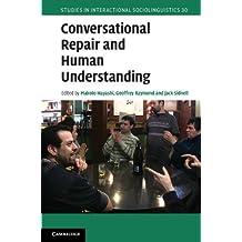 Conversational Repair and Human Understanding (Studies in Interactional Sociolinguistics, 30)