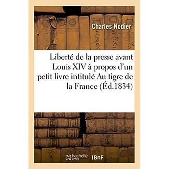 De la liberté de la presse avant Louis XIV à propos d'un petit livre intitulé Au tigre de la France