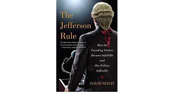 The Jefferson Rule: How the Founding Fathers Became Infallible and