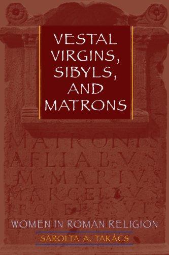 Vestal Virgins, Sibyls, and Matrons: Women in Roman Religion