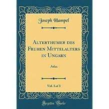 Alterthu¨mer des Fru¨hen Mittelalters in Ungarn, Vol. 3 of 3: Atlas (Classic Reprint)