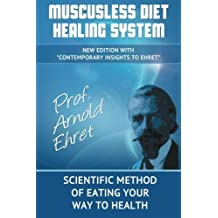 Mucusless Diet Healing System: Scientific Method of Eating Your Way to Health by Arnold Ehret (2013-11-24)