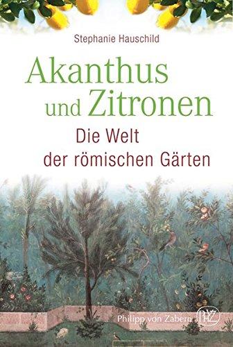 Akanthus und Zitronen: Die Welt der römischen Gärten