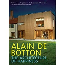 The Architecture of Happiness by Alain De Botton (2006-12-23)