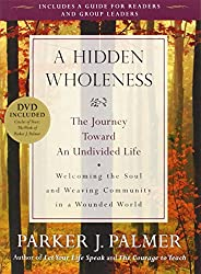 Hidden Wholeness: The Journey Toward an Undivided Life with DVD