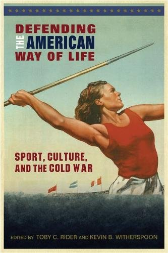 Defending the American way of life : sport, culture , and the Cold War / ed. by Toby C. Rider... [et al.] | Rider, Toby C