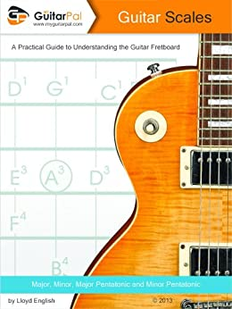 Guitar Scales: A Practical Guide to Understanding the Guitar Fretboard (English Edition) par [English, Lloyd]