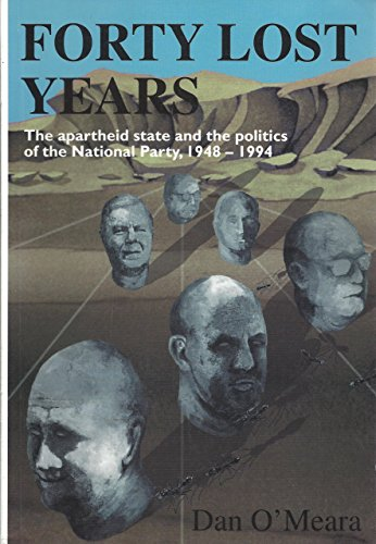 Forty Lost Years                                                      Forty Lost Years: The National Party & The Politics Of The South      African ... the Politics of the National Party, 1948-94 por D. O'Meara