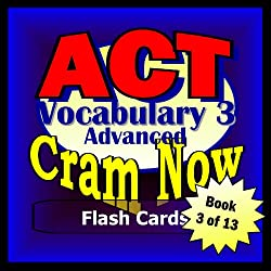 ACT Prep Test VOCABULARY ADVANCED Flash Cards--CRAM NOW--ACT Exam Review Book & Study Guide (ACT Cram Now 3)