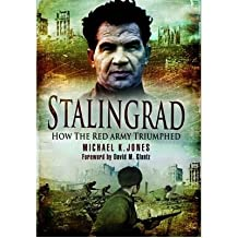 Stalingrad How the Red Army Triumphed by Jones, Michael K. ( Author ) ON Apr-19-2007, Hardback