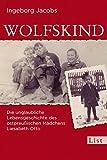 Wolfskind: Die unglaubliche Lebensgeschichte des ostpreußischen Mädchens Liesabeth Otto - Ingeborg Jacobs