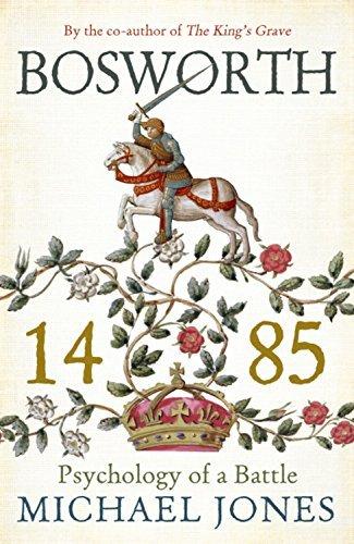 Bosworth 1485: Psychology of a Battle: Written by Michael Jones, 2014 Edition, Publisher: John Murray [Paperback]