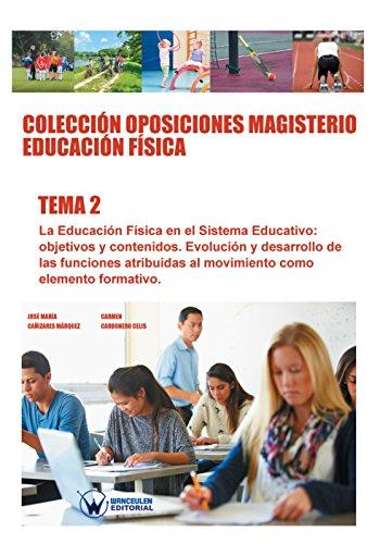 Colección Oposiciones Magisterio Educación Física. Tema 2: La Educación Física en el Sistema Educativo: objetivos y contenidos por José María Cañizares Márquez