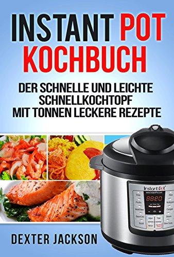 instant-pot-kochbuch-der-schnelle-und-leichte-schnellkochtopf-mit-tonnen-leckere-rezepte-instant-pot
