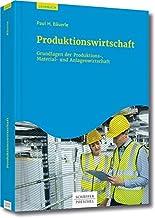Produktionswirtschaft: Grundlagen der Produktions-, Material- und Anlagenwirtschaft hier kaufen