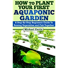How To Plant Your First Aquaponic Garden (English Edition)