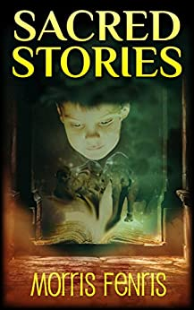 Kids Books: Sacred Stories (Moral Stories for Children Series Book 1) by [Fenris, Morris]