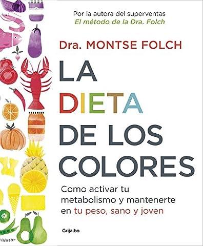 La dieta de los colores / The Color Diet: Cómo activar tu metabolismo y mantenerte en tu peso, sano y joven/ How to Activate Your Metabolism and Stay Slim, Healthy, and Young