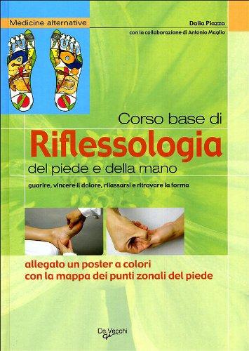 corso base di riflessologia del piede e della mano. guarire, vincere il dolore, rilassarsi e ritrovare la forma. con poster