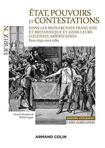 État, pouvoirs et contestations dans les monarchies française et britannique: et dans leurs colonies américaines - vers 1640-vers 1780 par Michel Figeac