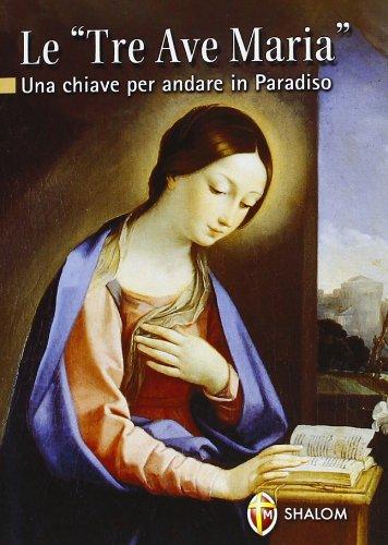 Le «Tre Ave Maria». Una chiave per andare in Paradiso