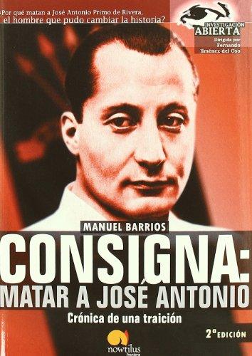 Consigna: Matar a Jose António: Crónica de una Traición (Investigación Abierta) por Manuel Barrios Gutiérrez