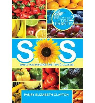 S.0.S. Simple Old Solution for Type 2 Diabetes by Clayton, Pansy Elizabeth (2013) Hardcover