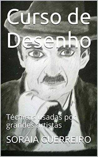 Curso de Desenho: Técnicas usadas por grandes artistas (Portuguese Edition) por SORAIA GUERREIRO