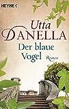 Der blaue Vogel: Roman - Utta Danella