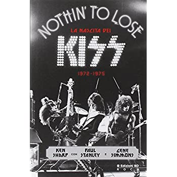 Nothin' To Lose. La Nascita Dei Kiss (1972-1975)