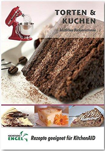 Torten und Kuchen - Rezepte geeignet für KitchenAid: köstliche Backvariationen (Backofen Kitchenaid)