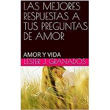 LAS MEJORES RESPUESTAS A TUS PREGUNTAS DE AMOR: AMOR Y VIDA (Spanish Edition)