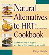 Natural Alternatives to HRT (Hormone Replacement Therapy) Cookbook : Understanding Estrogen and Food that Benefits Your Health by Glenville, Marilyn (2004) Paperback
