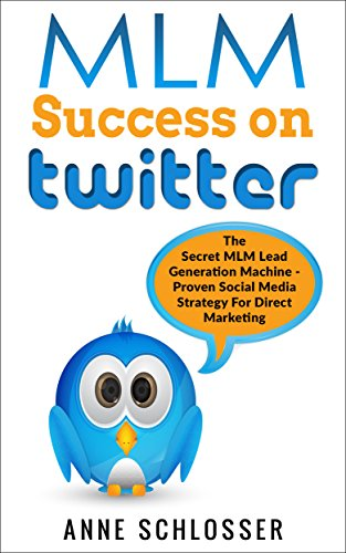 mlm-success-on-twitter-the-secret-mlm-lead-generation-machine-proven-social-media-strategy-for-direc