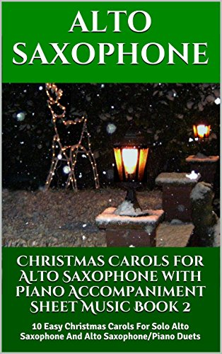 Christmas Carols for Alto Saxophone with Piano Accompaniment Sheet Music - Book 2: 10 Easy Christmas Carols For Solo Alto Saxophone And Alto Saxophone/Piano Duets
