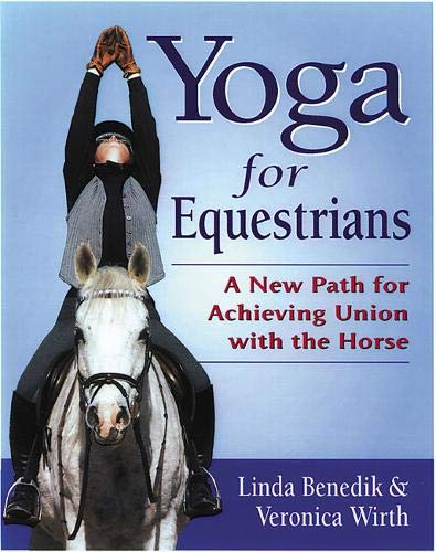 Yoga for Equestrians: A New Path for Achieving Union with the Horse por Linda Benedik