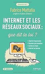 Internet et les réseaux sociaux - Que dit la loi ? Liberté d'expression, données personnelles, achats en ligne, Internet au bureau de Fabrice Mattatia