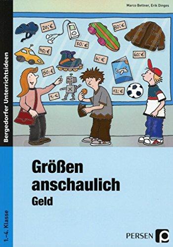 Größen anschaulich: Geld: Materialien für einen handlungsorientierten Mathematik-Unterricht (1. bis 4. Klasse)